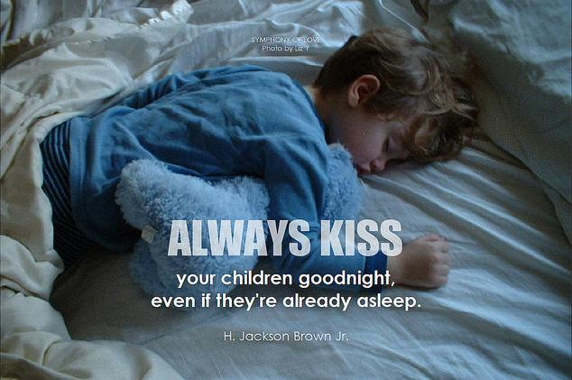 Always kiss your children goodnight, even if they're already asleep