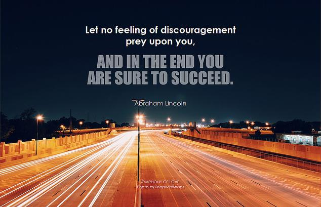 let no feeling of discouragement prey upon you and in the end you are sure to succeed