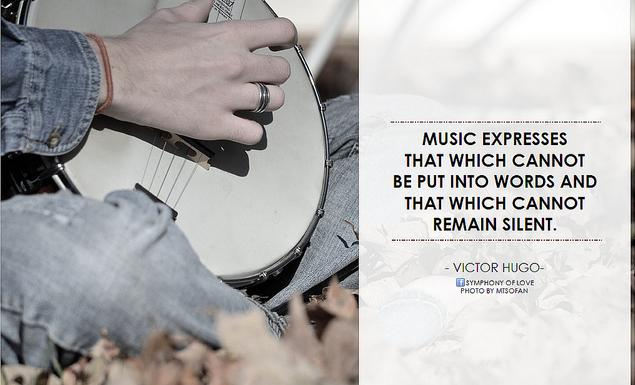 Victor Hugo Music expresses that which cannot be put into words and that which cannot remain silent