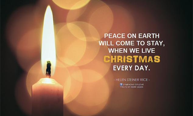 Helen Steiner Rice Peace on Earth will come to stay, when we live Christmas every day