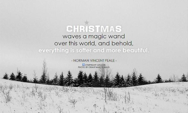 Norman Vincent Peale Christmas waves a magic wand over this world, and behold, everything is softer and more beautiful