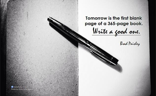 Brad Paisley Tomorrow is the first blank page of a 365-page book. Write a good one