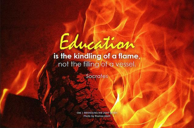 Socrates Education is the kindling of a flame, not the filling of a vessel
